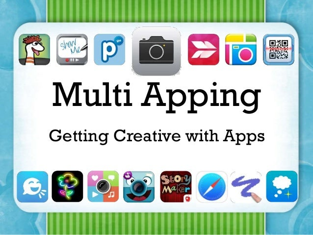 Multi Apping Getting Creative with Apps