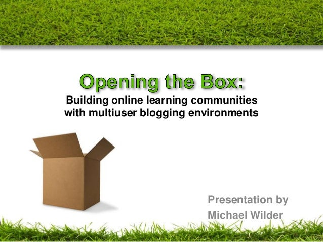 Building online learning communities with multiuser blogging environments  Presentation by Michael Wilder