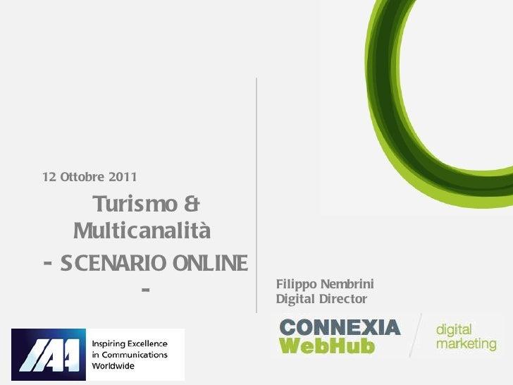 <ul><li>12 Ottobre 2011 </li></ul><ul><li>Turismo & Multicanalità  </li></ul><ul><li>- SCENARIO ONLINE - </li></ul>Filippo...