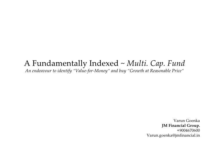 """A Fundamentally Indexed ~  Multi. Cap. Fund An endeavour to identify """"Value-for-Money"""" and buy """"Growth at Reasonable Price..."""