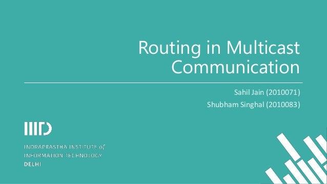 Routing in MulticastCommunicationSahil Jain (2010071)Shubham Singhal (2010083)