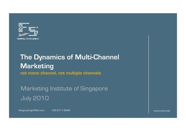 The Dynamics of Multi-Channel  Marketing  not mono channel, not multiple channels    Marketing Institute of Singapore  Jul...