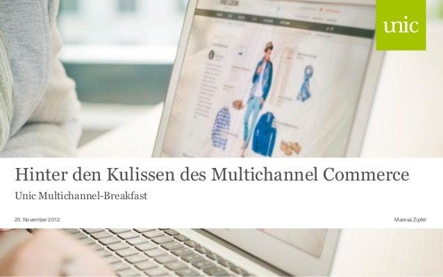 Hinter den Kulissen des Multichannel Commerce Unic Multichannel-Breakfast 20. November 2012  Maresa Zipfel