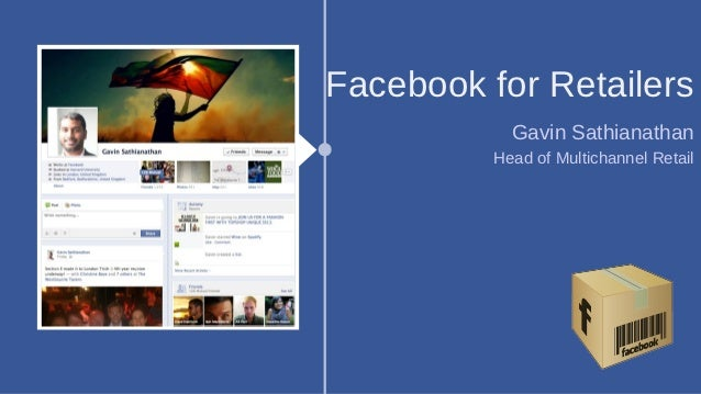 Facebook for Retailers            Gavin Sathianathan          Head of Multichannel Retail