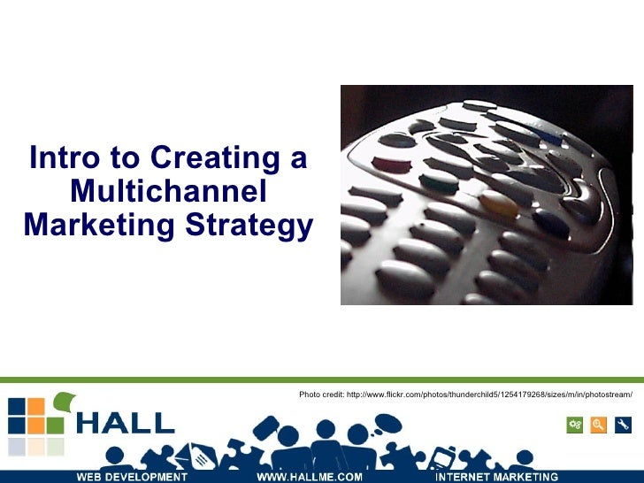 Intro to Creating a Multichannel Marketing Strategy Photo credit: http://www.flickr.com/photos/thunderchild5/1254179268/si...