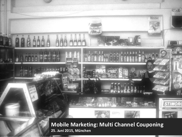 Mobile Marketing: Multi Channel Couponing 25. Juni 2015, München
