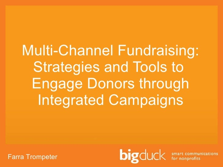 Multi-Channel Fundraising: Strategies and Tools to  Engage Donors through Integrated Campaigns Farra Trompeter
