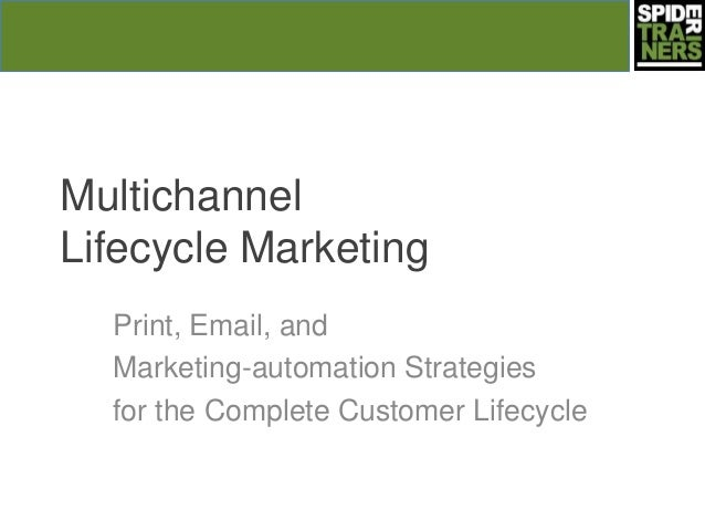 Multichannel Lifecycle Marketing Print, Email, and Marketing-automation Strategies for the Complete Customer Lifecycle