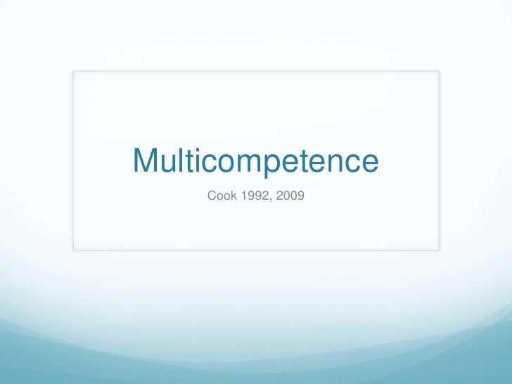 Multicompetence    Cook 1992, 2009