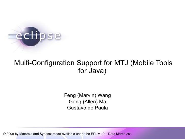 Multi-Configuration Support for MTJ (Mobile Tools for Java)  Feng (Marvin) Wang Gang (Allen) Ma Gustavo de Paula