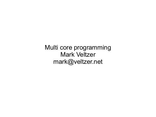 Multi core programming Mark Veltzer mark@veltzer.net