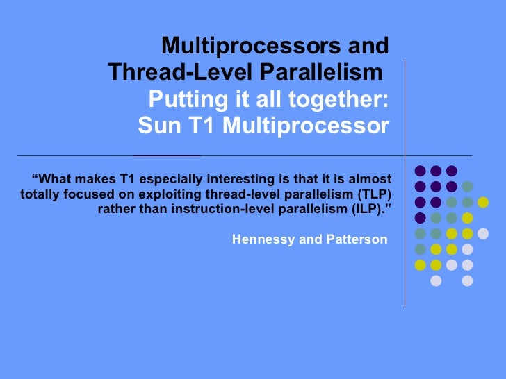 """Multiprocessors and Thread-Level Parallelism  Putting it all together: Sun T1 Multiprocessor """" What makes T1 especially in..."""