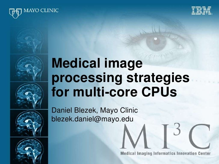 Medical image processing strategies for multi-core CPUs<br />Daniel Blezek, Mayo Clinic<br />blezek.daniel@mayo.edu<br />