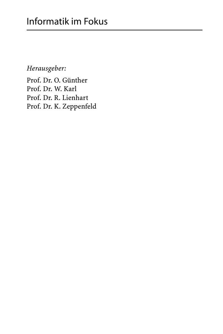 Informatik im Fokus    Herausgeber: Prof. Dr. O. Günther Prof. Dr. W. Karl Prof. Dr. R. Lienhart Prof. Dr. K. Zeppenfeld