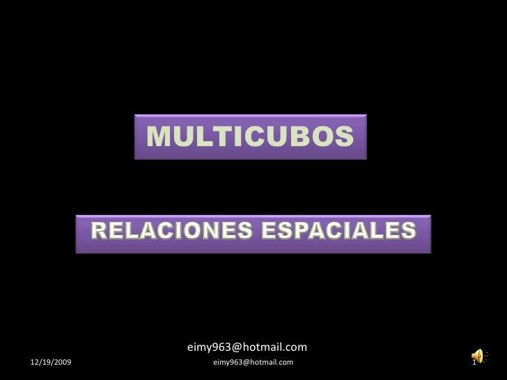 MULTICUBOS<br />RELACIONES ESPACIALES<br />eimy963@hotmail.com<br />12/19/2009<br />1<br />eimy963@hotmail.com<br />