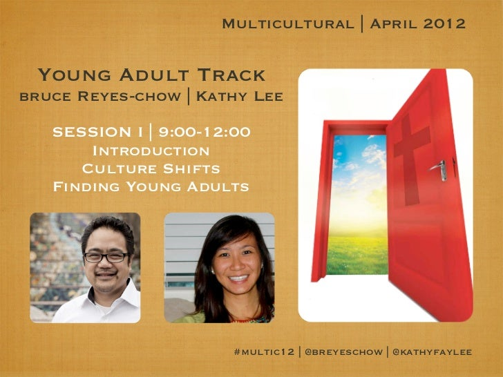 Multicultural | April 2012 Young Adult Trackbruce Reyes-chow | Kathy Lee   SESSION I | 9:00-12:00       Introduction      ...