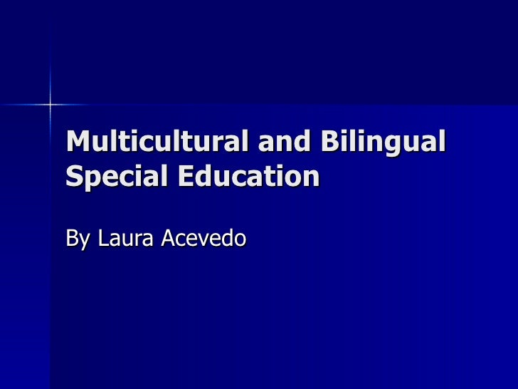 Multicultural and Bilingual Special Education By Laura Acevedo