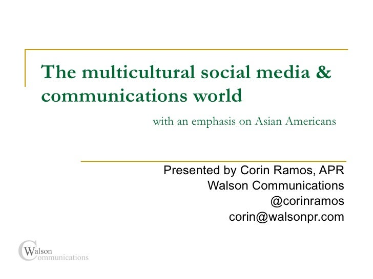 The multicultural social media & communications world   with an emphasis on Asian Americans Presented by Corin Ramos, ...