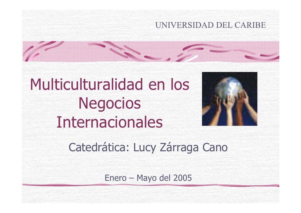 UNIVERSIDAD DEL CARIBE     Multiculturalidad en los        Negocios    Internacionales      Catedrática: Lucy Zárraga Cano...