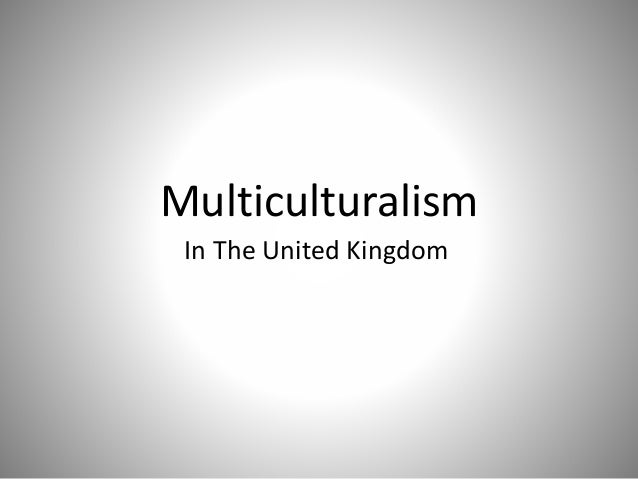 Multiculturalism In The United Kingdom