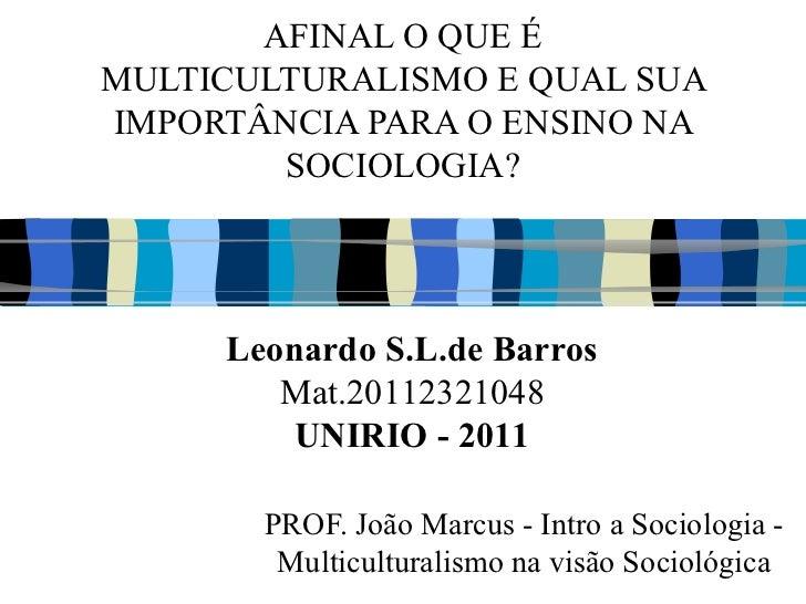 AFINAL O QUE É MULTICULTURALISMO E QUAL SUA IMPORTÂNCIA PARA O ENSINO NA SOCIOLOGIA? PROF. João Marcus - Intro a Sociologi...