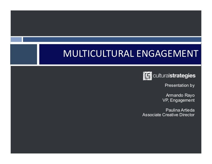 MULTICULTURAL ENGAGEMENT                             Presentation by                            Armando Rayo          ...