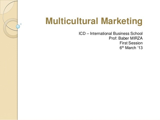 Multicultural Marketing       ICD – International Business School                        Prof: Baber MIRZA                ...