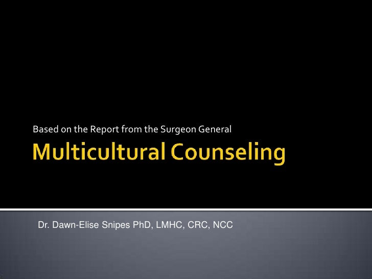Based on the Report from the Surgeon General      Dr. Dawn-Elise Snipes PhD, LMHC, CRC, NCC