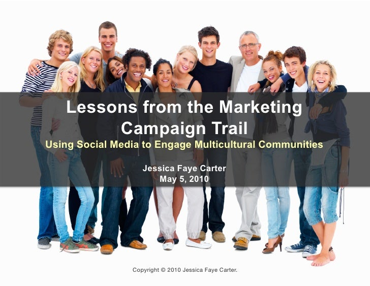 Lessons from the Marketing          Campaign Trail Using Social Media to Engage Multicultural Communities                 ...