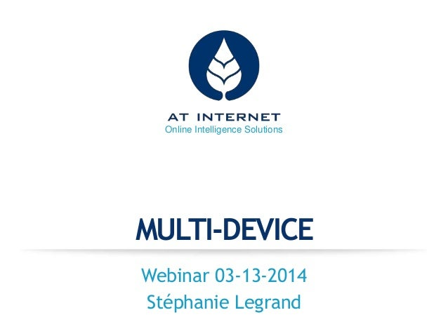 Online Intelligence Solutions MULTI-DEVICE Webinar 03-13-2014 Stéphanie Legrand