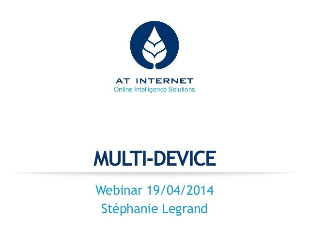 Online Intelligence Solutions MULTI-DEVICE Webinar 19/04/2014 Stéphanie Legrand