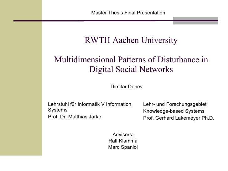 RWTH Aachen University Multidimensional Patterns of Disturbance in Digital Social Networks Dimitar Denev Lehrstuhl für Inf...