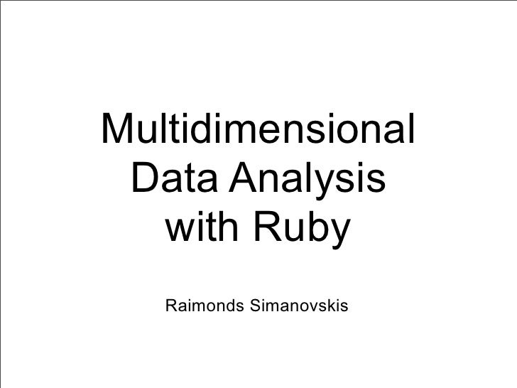 Multidimensional Data Analysis   with Ruby   Raimonds Simanovskis