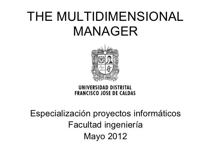 THE MULTIDIMENSIONAL      MANAGEREspecialización proyectos informáticos          Facultad ingeniería              Mayo 2012