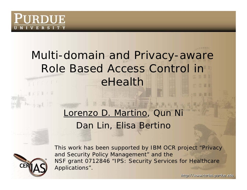Multi-domain and Privacy-aware  Role Based Access Control in            eHealth       Lorenzo D. Martino, Qun Ni         D...