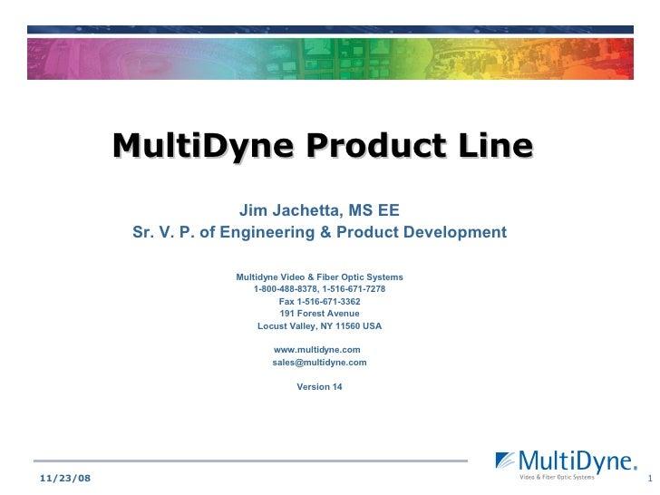 MultiDyne Product Line Jim Jachetta, MS EE Sr. V. P. of Engineering & Product Development Multidyne Video & Fiber Optic Sy...