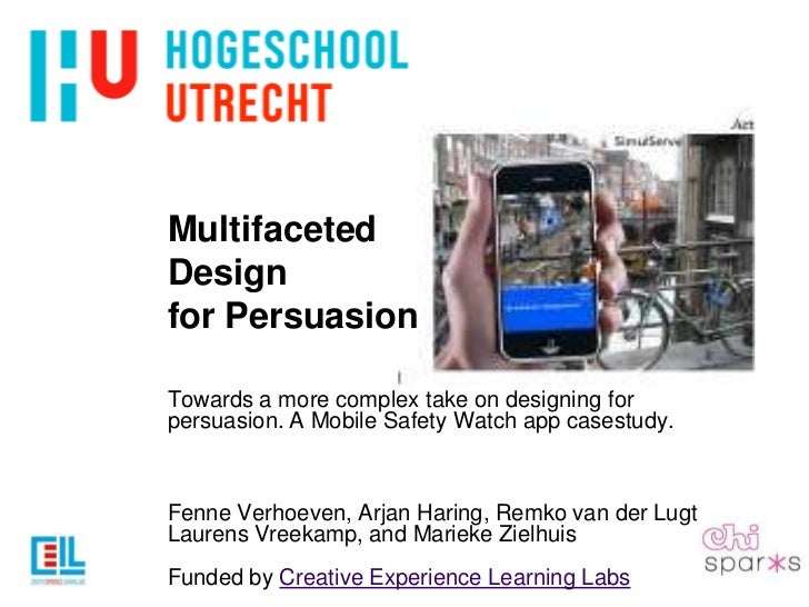 MultifacetedDesign forPersuasion<br />Towards a more complex takeondesigningforpersuasion. A Mobile SafetyWatchapp casestu...