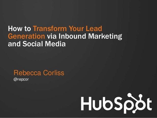 How to Transform Your Lead Generation via Inbound Marketing and Social Media  Rebecca Corliss @repcor