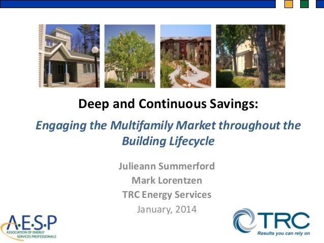 Deep and Continuous Savings: f  Engaging the Multifamily Market throughout the Building Lifecycle Julieann Summerford Mark...