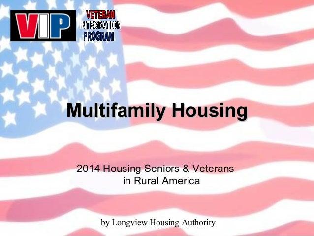 by Longview Housing Authority Multifamily HousingMultifamily Housing 2014 Housing Seniors & Veterans in Rural America