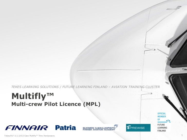 TEKES LEARNING SOLUTIONS / FUTURE LEARNING FINLAND – AVIATION TRAINING CLUSTER      Multifly™      Multi-crew Pilot Licenc...