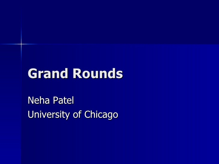 Grand Rounds Neha Patel University of Chicago