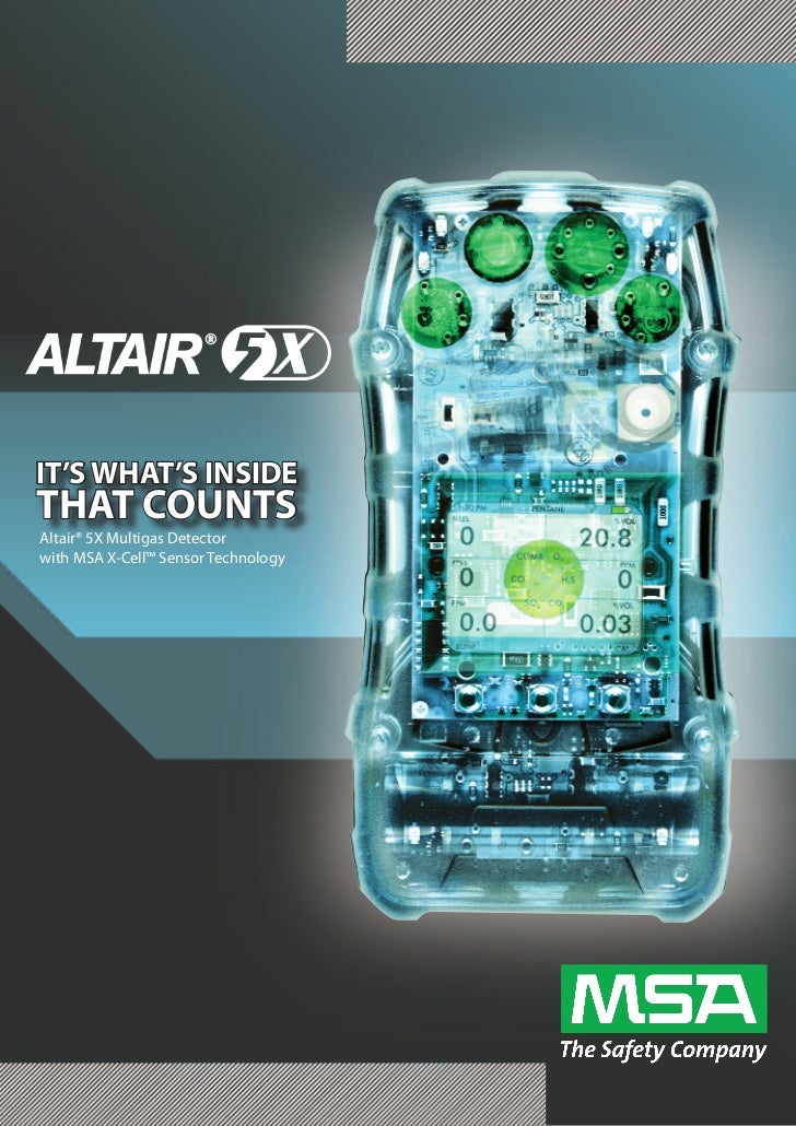 IT'S WHAT'S INSIDETHAT COUNTSAltair® 5X Multigas Detectorwith MSA X-Cell™ Sensor Technology
