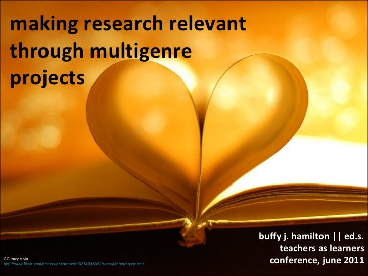 making research relevant through multigenre projects buffy j. hamilton || ed.s. teachers as learners conference, june 2011...