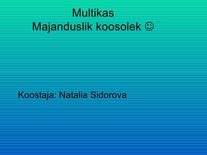 Multikas Majanduslik koosolek   Koostaja: Natalia Sidorova