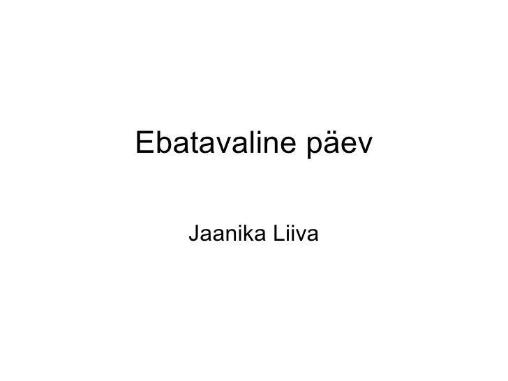 Ebatavaline päev Jaanika Liiva