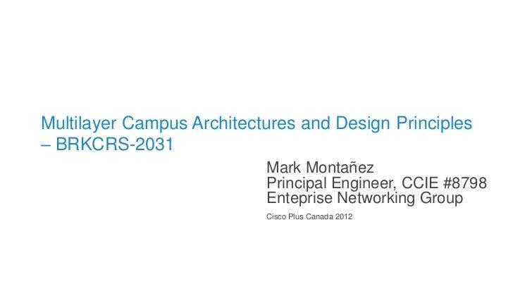 Multilayer Campus Architectures and Design Principles– BRKCRS-2031                           Mark Montañez                ...