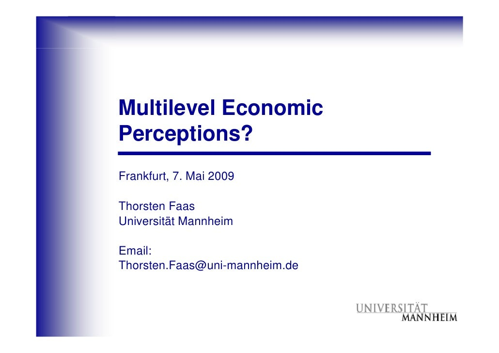 Multilevel Economic Perceptions? Frankfurt, 7. Mai 2009  Thorsten Faas Universität Mannheim  Email: Thorsten.Faas@uni-mann...