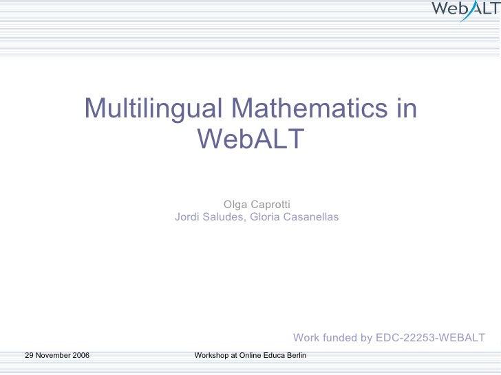 Multilingual Mathematics in WebALT Olga Caprotti Jordi Saludes, Gloria Casanellas Work funded by EDC-22253-WEBALT
