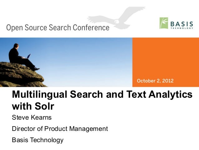 Multilingual Search and Text Analyticswith SolrSteve KearnsDirector of Product ManagementBasis TechnologyBasis Technology ...